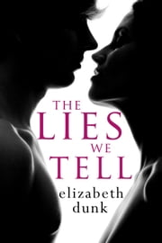 The Lies We Tell ebook by Elizabeth Dunk