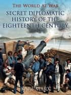 Secret Diplomatic History of The Eighteenth Century ebook by Karl Marx
