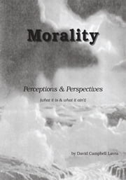 Morality - Perceptions & Perspectives ebook by David Campbell Labra