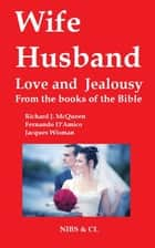 Wife, Husband, Love and Jealousy: From the books of the Bible ebook by Richard J. McQueen
