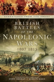 British Battles of the Napoleonic Wars 1807-1815 ebook by Grehan,John,John Grehan