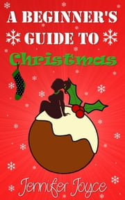 A Beginner's Guide To Christmas ebook by Jennifer Joyce