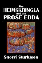 The Heimskringla and the Prose Edda of Snorri Sturluson ebook by Snorri Sturluson