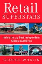Retail Superstars - Inside the 25 Best Independent Stores in America ebook by George Whalin