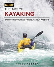 The Art of Kayaking - Everything You Need to Know About Paddling ebook by Nigel Foster