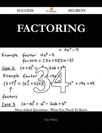 Factoring 34 Success Secrets - 34 Most Asked Questions On Factoring - What You Need To Know ebook by Harry Wilkins