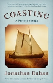 Coasting - A Private Voyage ebook by Jonathan Raban