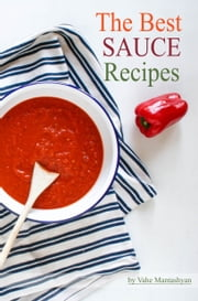 The Best Sauce Recipes ebook by Vahe Mantashyan