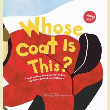 Whose Coat Is This? - A Look at How Workers Cover Up - Jackets, Smocks, and Robes audiobook by Laura Purdie Salas