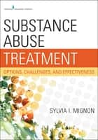 Substance Abuse Treatment ebook by Sylvia Mignon, MSW, PhD