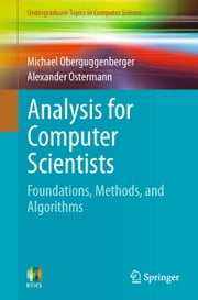 Analysis for Computer Scientists - Foundations, Methods, and Algorithms ebook by Michael Oberguggenberger,Alexander Ostermann