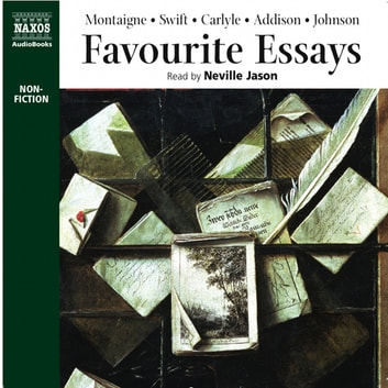 Favourite Essays: An Anthology audiobook by Michel de Montaigne,Jonathan Swift,Thomas Carlyle,Joseph Addison,Samuel Johnson