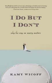 I Do But I Don't - Why the Way We Marry Matters ebook by Kamy Wicoff