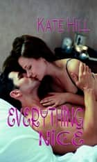 Everything Nice ebook by Kate Hill
