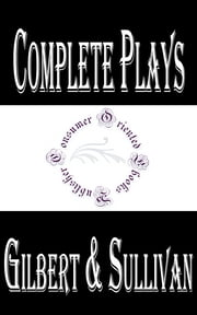 Complete Plays of Gilbert and Sullivan ebook by W. S. Gilbert,Arthur Sullivan