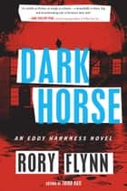 Dark Horse - An Eddy Harkness Novel ebook by Rory Flynn