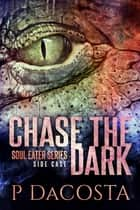 Chase the Dark - Side Case 1 ebook by Pippa DaCosta