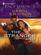 The Stranger and I ebook by Carol Ericson