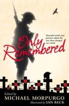 Only Remembered ebook by Michael Morpurgo, Ian Beck