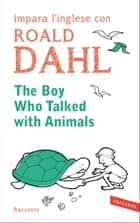 The boy who talked with animals ebook by Roald Dahl,Marta Cai