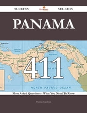 Panama 411 Success Secrets - 411 Most Asked Questions On Panama - What You Need To Know ebook by Thomas Kaufman