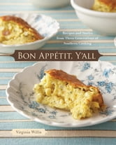 Bon Appetit, Y'all - Recipes and Stories from Three Generations of Southern Cooking ebook by Virginia Willis