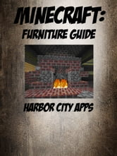 Minecraft: Furniture Guide ebook by Harbor City Apps