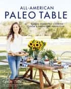 All-American Paleo Table - Classic Homestyle Cooking from a Grain-Free Perspective ebook by Caroline Potter