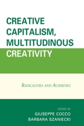 Creative Capitalism, Multitudinous Creativity - Radicalities and Alterities ebook by Óscar García Agustín,Sarita Albagli,Kristin Carls,Eeva Berglund,Yann Moulier Boutang,Bruno Cava,Andrea Fumagalli,Verónica Gago,Giorgio Griziotti,Clarissa Moreira,Cristina Morini,José Neves,Peter Pál Pelbart,Vladimir Sibylla Pires,Raluca Soreanu,Bruno Tarin,Giuseppe Cocco,Barbara Szaniecki