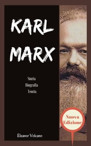 Karl Marx - Storia & Biografia & Teoria ebook by Eleanor Volcano