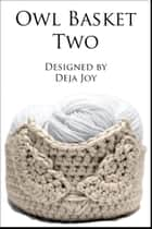 Owl Basket Two ebook by Deja Joy