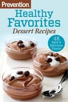 Prevention Healthy Favorites: Dessert Recipes - 48 Easy & Delicious Treats! ebook by The Editors of Prevention