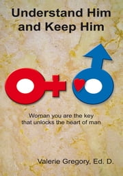Understand Him and Keep Him ebook by Valerie Gregory, Ed. D.