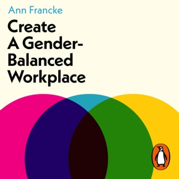 Create a Gender-Balanced Workplace audiobook by Ann Francke