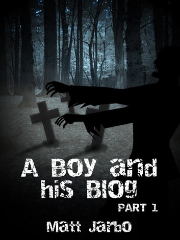 A Boy and his Blog: Part 1 ebook by Matt Jarbo