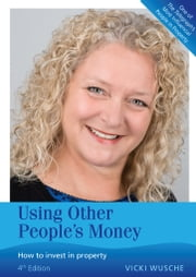 Using Other People's Money - How to invest in property ebook by Vicki Wusche