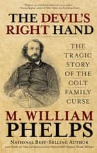 Devil's Right Hand - The Tragic Story of the Colt Family Curse ebook by M. William Phelps