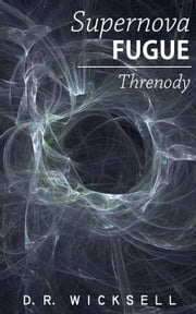 Supernova Fugue / Threnody ebook by D.R. Wicksell