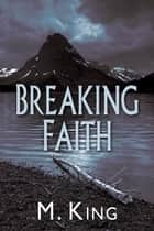 Breaking Faith ebook by M. King