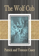 The Wolf Cub ebook by Patrick and Terence Casey