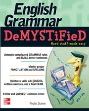 English Grammar Demystified - A Self Teaching Guide ebook by Phyllis Dutwin