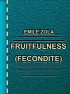 Fruitfulness ebook by Emile Zola