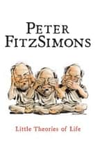 Little Theories of Life 電子書籍 by Peter FitzSimons