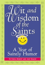 Wit and Wisdom of the Saints - A Year of Saintly Humor ebook by Victoria Hebert,Judy Bauer