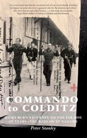 Commando to Colditz - Micky Burn's journey to the far side of tears - remembering the raid on St Nazaire ebook by Peter Stanley