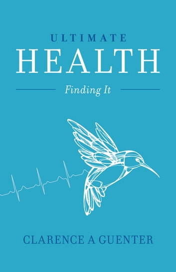 Ultimate Health - Finding It ebook by Clarence A Guenter