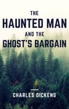 The Haunted Man and the Ghost's Bargain (Annotated) ebook by