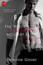 The Movie Star's Red Hot Holiday Fling: A novella ebook by Christine Glover