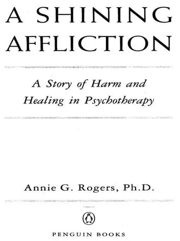 A Shining Affliction - A Story of Harm and Healing in Psychotherapy eBook by Annie G. Rogers