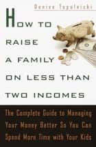 How to Raise a Family on Less Than Two Incomes ebook by Denise Topolnicki